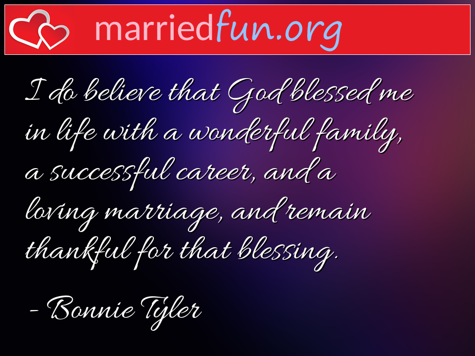Bonnie Tyler Quote - I do believe that God blessed me in life with a ...