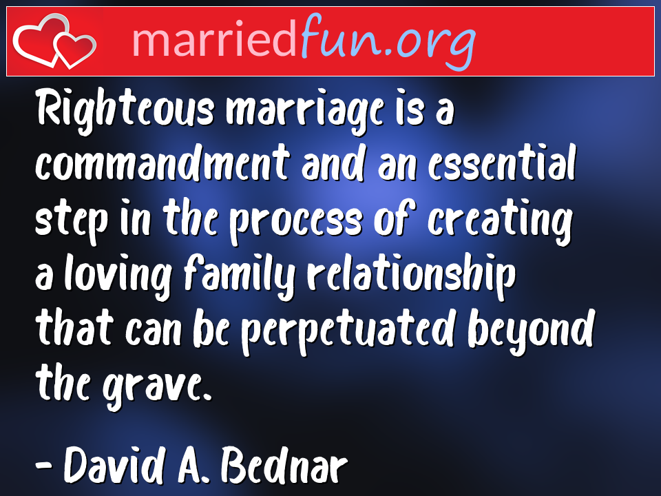 David A. Bednar Quote - Righteous marriage is a commandment and an ...