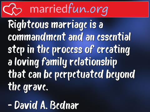 Marriage Quote by David A. Bednar - Righteous marriage is a commandment and ...