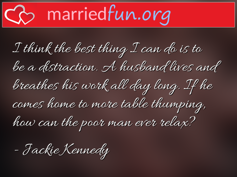 Marriage Quote by Jackie Kennedy - I think the best thing I can do is to ...
