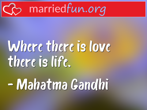 Love Quote by Mahatma Gandhi - Where there is love there is life.