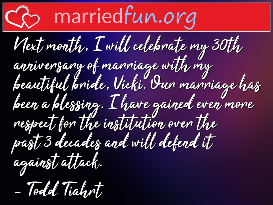 Todd Tiahrt Quote - Next month, I will celebrate my 30th anniversary ...