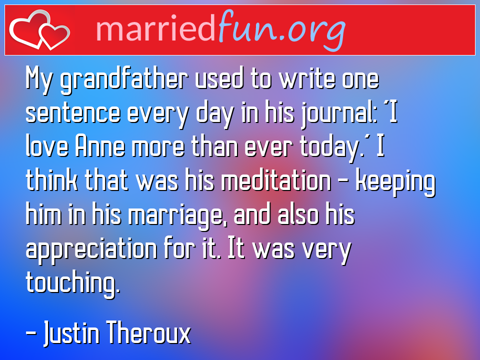 Justin Theroux Quote - My grandfather used to write one sentence every ...