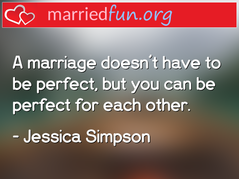 Marriage Quote by Jessica Simpson - A marriage doesn't have to be perfect, ...