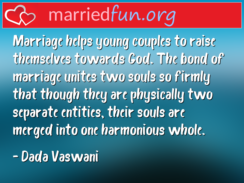 Dada Vaswani Quote - Marriage helps young couples to raise themselves ...