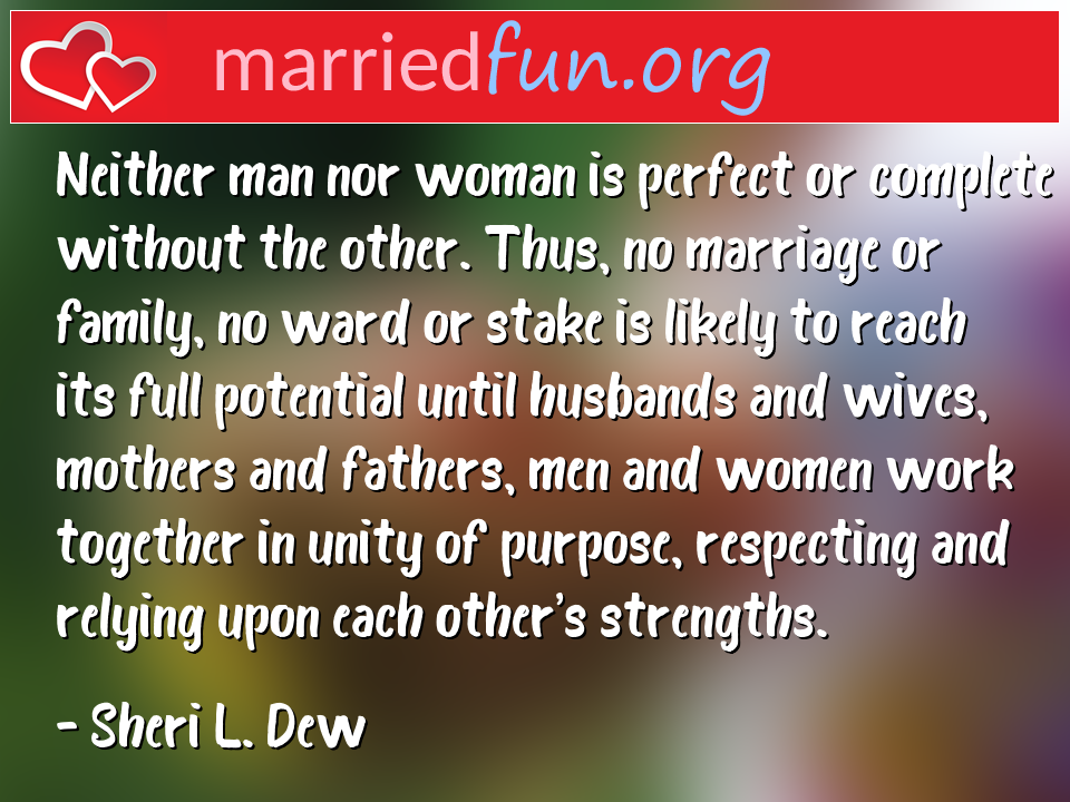 Sheri L. Dew Quote - Neither man nor woman is perfect or complete ...