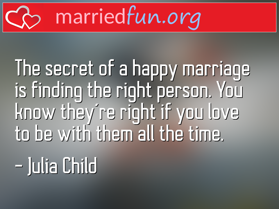 Julia Child Quote - The secret of a happy marriage is finding the ...