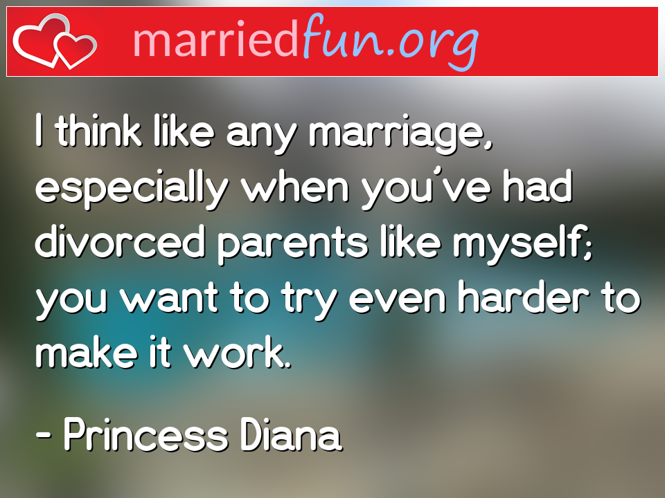 Princess Diana Quote - I think like any marriage, especially when you've ...