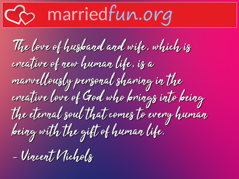 Love Quote by Vincent Nichols - The love of husband and wife, which is ...