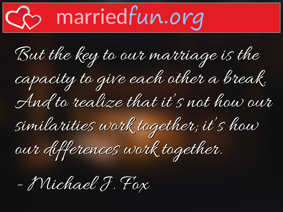 Michael J. Fox Quote - But the key to our marriage is the capacity to ...