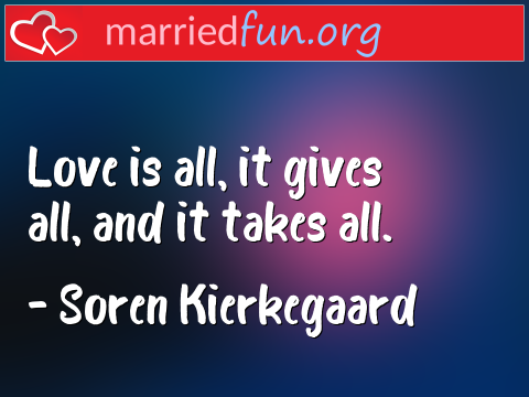 Love Quote by Soren Kierkegaard - Love is all, it gives all, and it takes ...