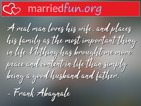 Marriage Quote by Frank Abagnale - A real man loves his wife, and places ...