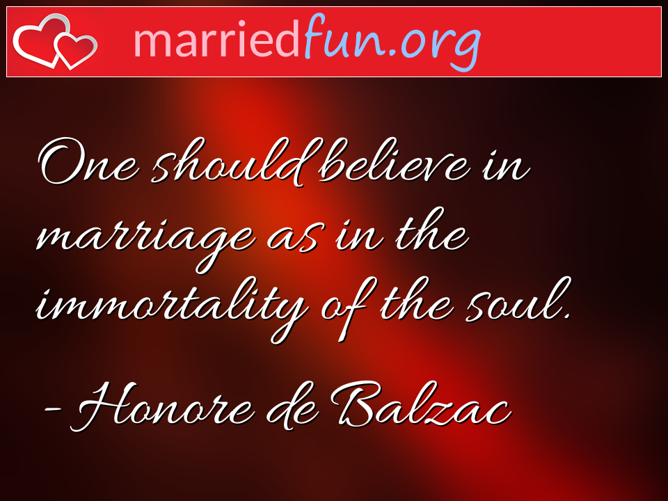 Honore de Balzac Quote - One should believe in marriage as in the ...