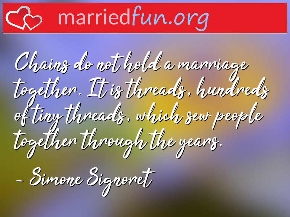 Simone Signoret Quote - Chains do not hold a marriage together. It is ...