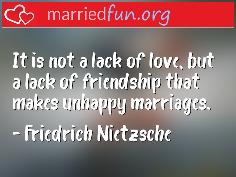 Marriage Quote by Friedrich Nietzsche - It is not a lack of love, but a lack of ...