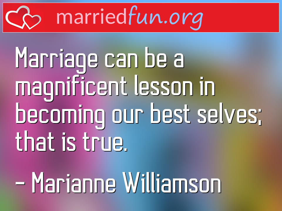 Marianne Williamson Quote - Marriage can be a magnificent lesson in becoming ...