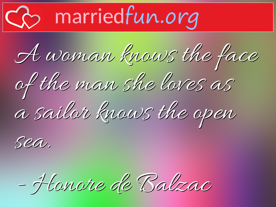 Honore de Balzac Quote - A woman knows the face of the man she loves as a ...