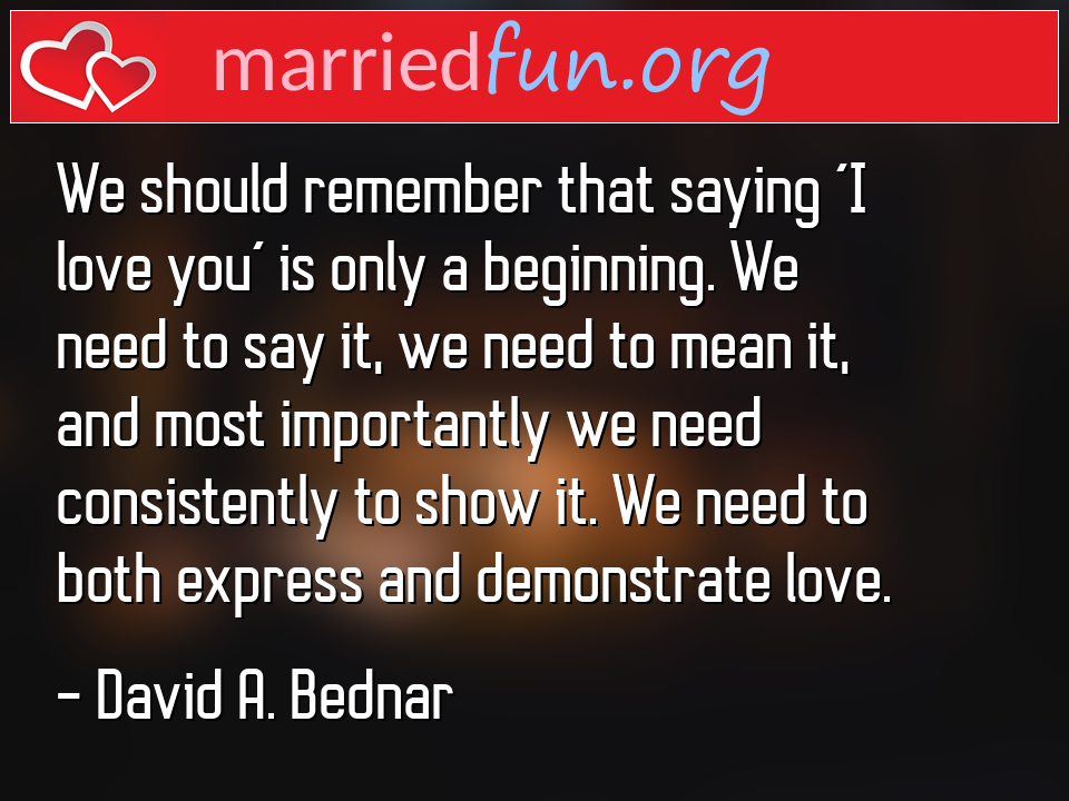 David A. Bednar Quote - We should remember that saying 'I love you' is ...