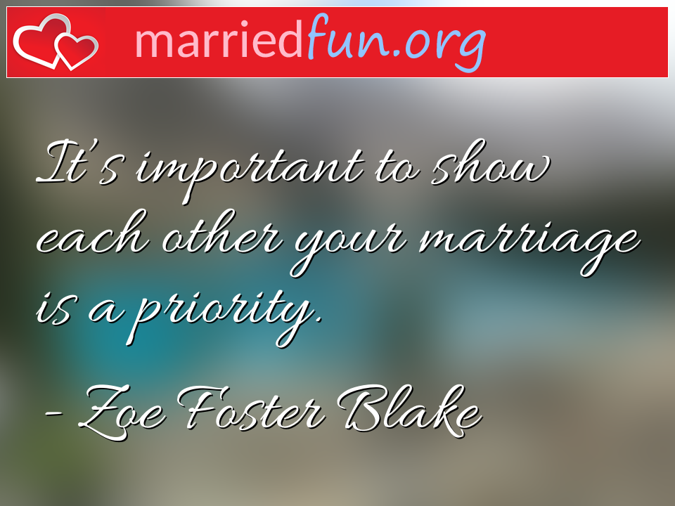 Zoe Foster Blake Quote - It's important to show each other your marriage ...