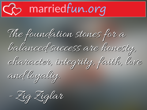 Love Quote by Zig Ziglar - The foundation stones for a balanced ...