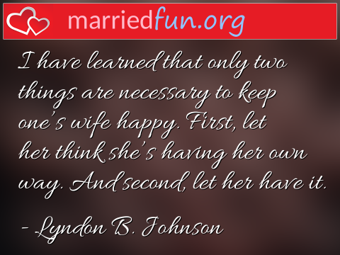Marriage Quote by Lyndon B. Johnson - I have learned that only two things are ...