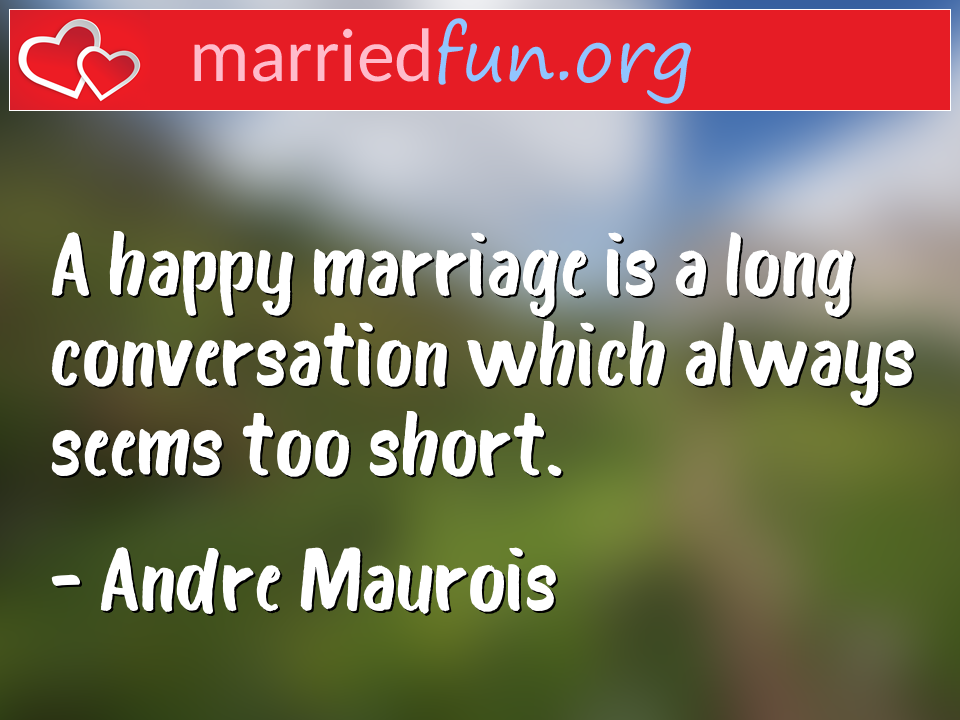 Andre Maurois Quote - A happy marriage is a long conversation which ...