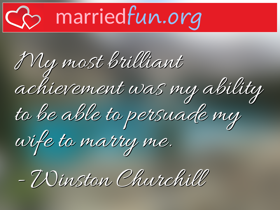Winston Churchill Quote - My most brilliant achievement was my ability to ...