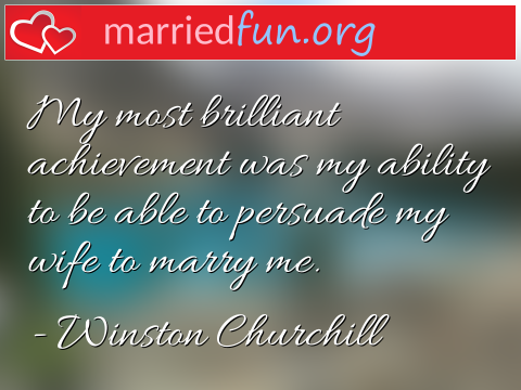 Marriage Quote by Winston Churchill - My most brilliant achievement was my ...